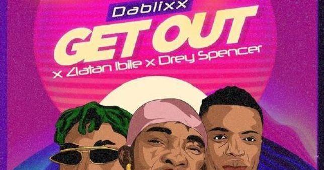 Dablixx Osha Ft Zlatan Drey Spencer – Get Out Mp3 Download Peaceloaded.com