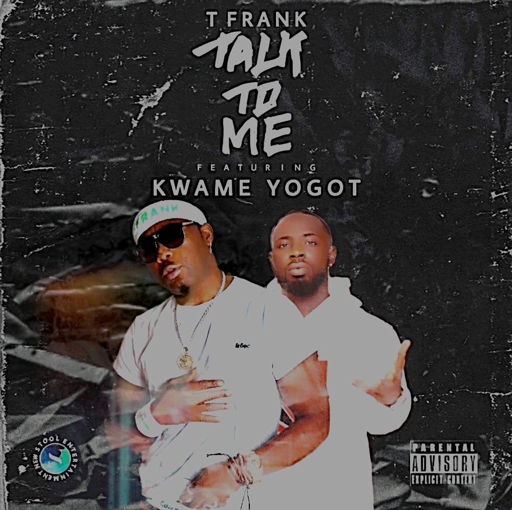 T Frank Talk To Me ft Kwame Yogot