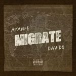 Ayanfe Ft. Davido – Migrate