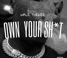 Wale Turner Own Your Shxt