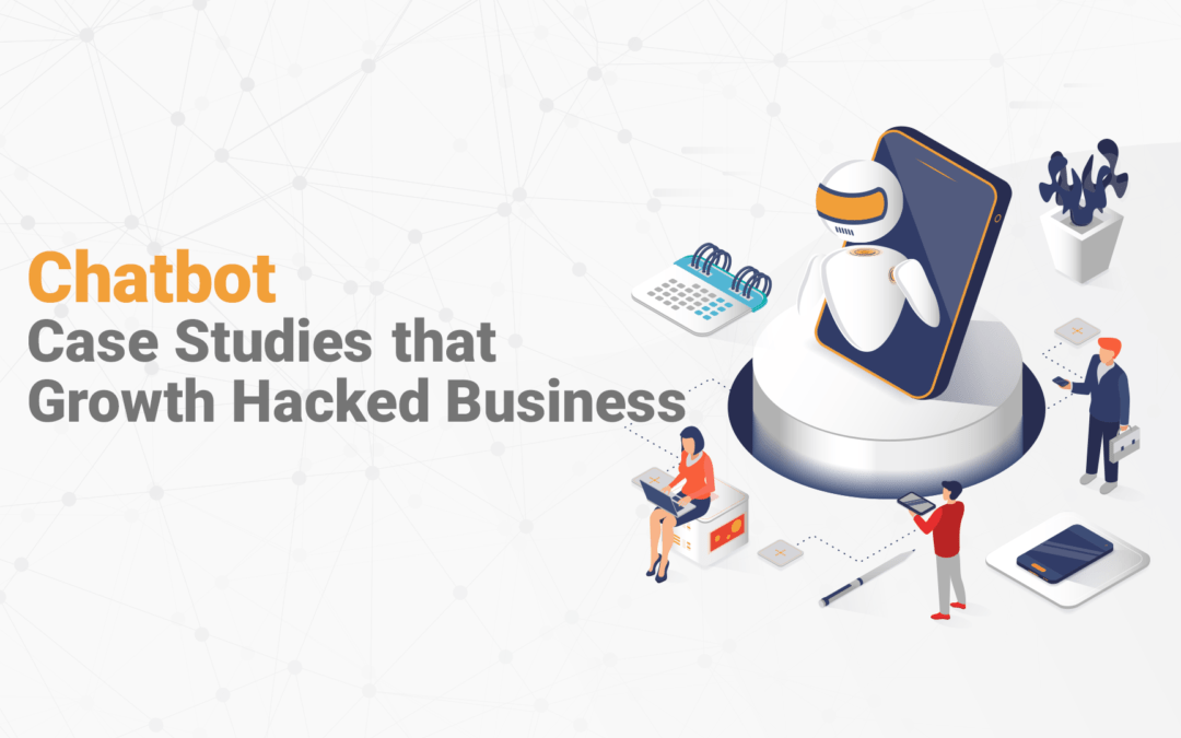 Top 5 Chatbot Case Studies that Growth Hacked Businesses
