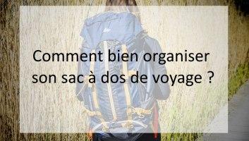 Comment bien organiser son sac à dos de voyage ?