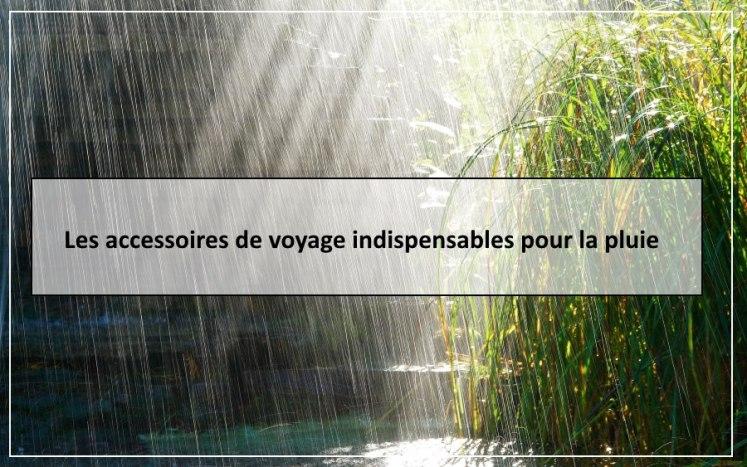 Les accessoires de voyage indispensables pour la pluie