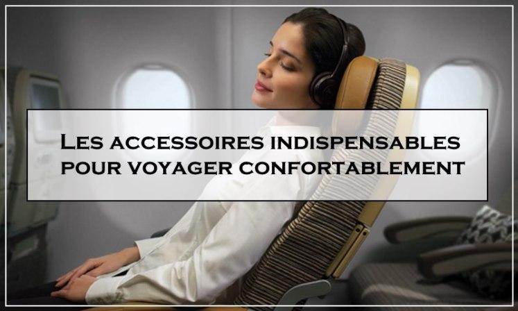 Les accessoires indispensables pour voyager confortablement