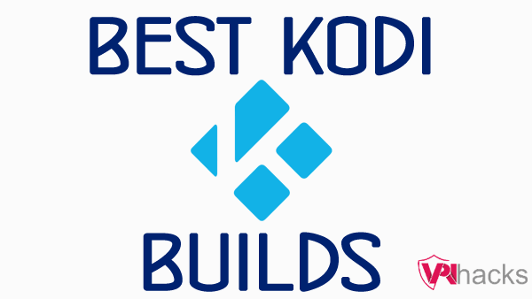 Best Kodi Builds for FireStick, Android, PC