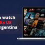How To Watch Us Netflix In Argentina Vpnmentor
