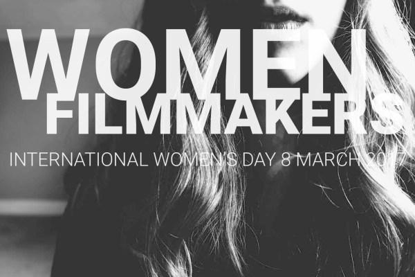 women filmmakers international women's day 2017