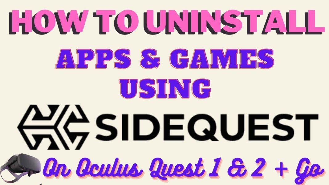 How To Uninstall Apps & Games - Sideloaded Using SideQuest - Quest 1 & 2