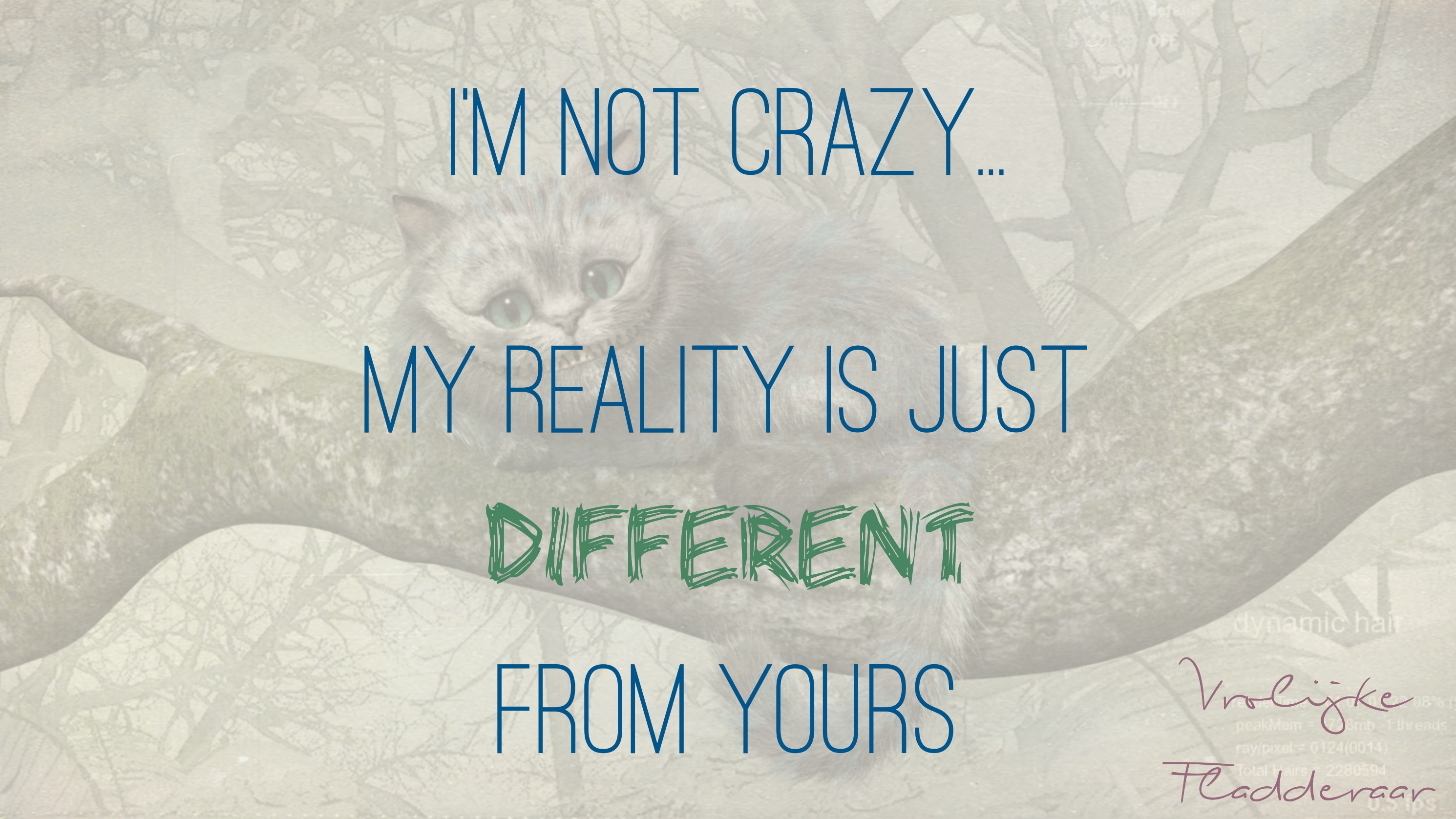 """Quote: """"I'm not crazy. My reality is just different than yours."""""""