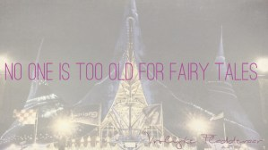 Quote: No one is too old for fairy tales