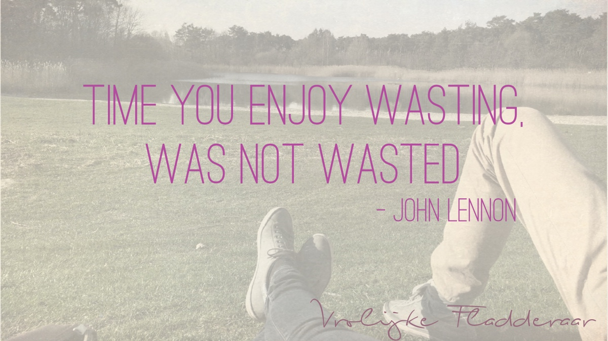 Quote: Time you enjoy wasting, was not wasted