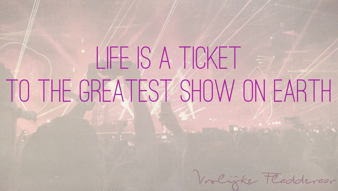 """Weer een week… #21: """"Life is a ticket to the greatest show on earth"""""""