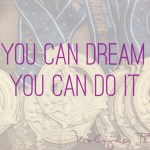 """Quote """"if you can dream it, you can do it"""" Walt Disney"""