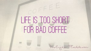 "Quote ""Life is too short for bad coffee"""