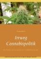 Irrweg Cannabispolitik