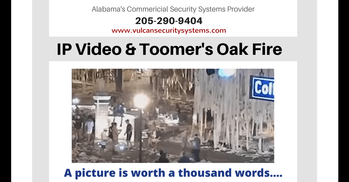 Video Surveillance Systems and Toomer Oak Fire in Auburn | Vulcan Security Systems