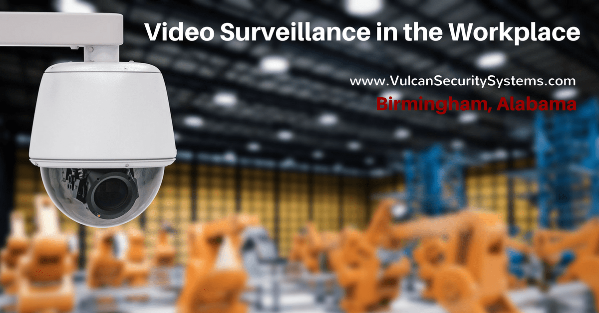 Video surveillance in the workplace - Vulcan Security Systems Blog Series - Birmingham Alabama