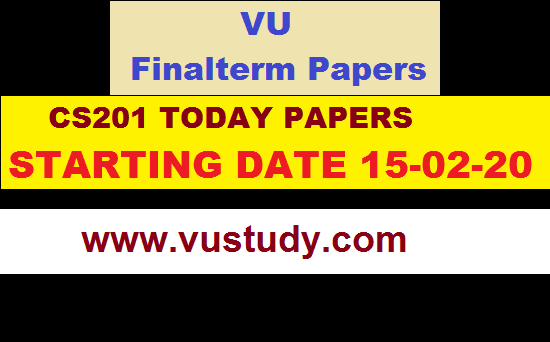 CS201 TODAY PAPERS STARTING DATE 15-02-20