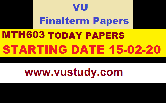 Today Finalterm paper of MTH603 Dated 16-02-20