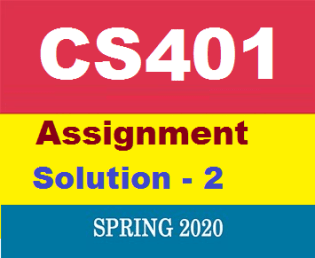 CS401 Assignment No-2 Solution 2020