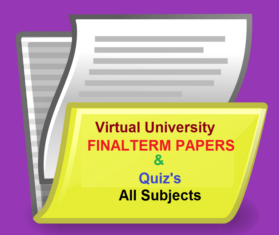 Virtual University Finalterm Papers and Quiz's All Subjects
