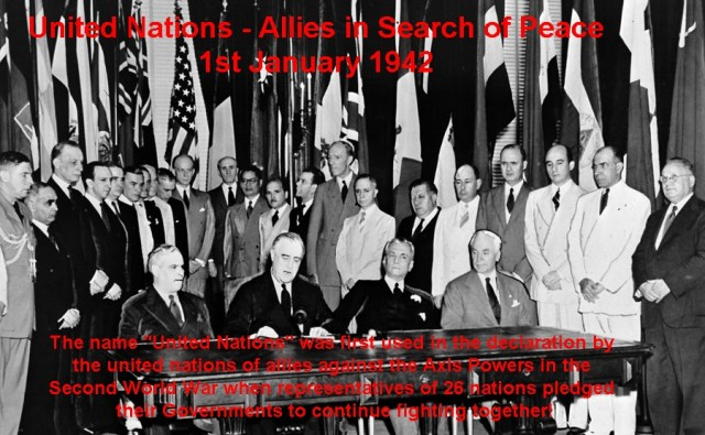 """The name """"United Nations"""" was first used in the declaration by the united nations of allies against the Axis Powers in the Second World War when representatives of 26 nations pledged their Governments to continue fighting together!"""
