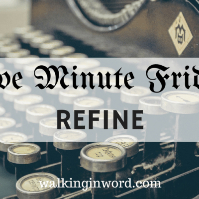 Five Minute Friday - REFINE