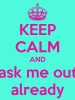 Keep Calm And Ask Me Out