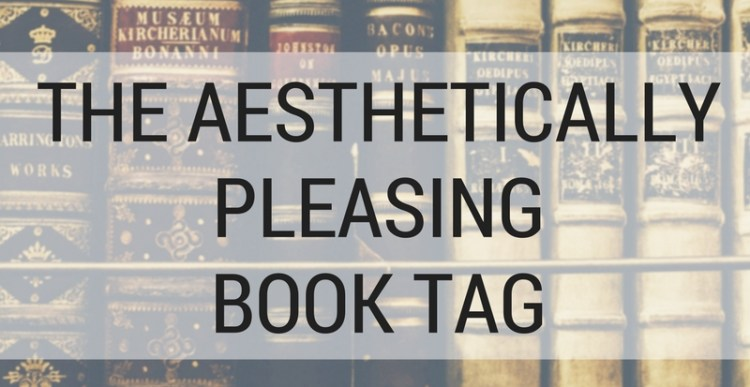 Book Tags #9: The Aesthetically Pleasing Book Tag