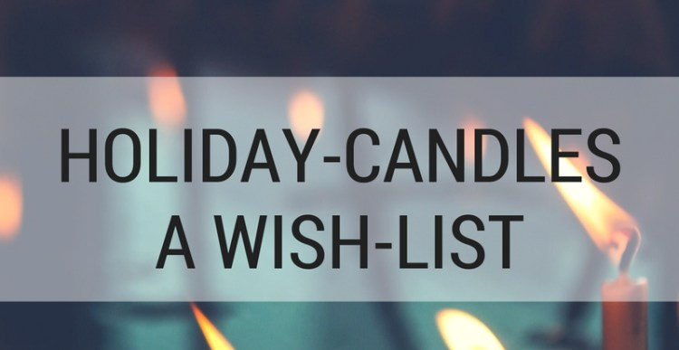 Holiday candles: a wish-list