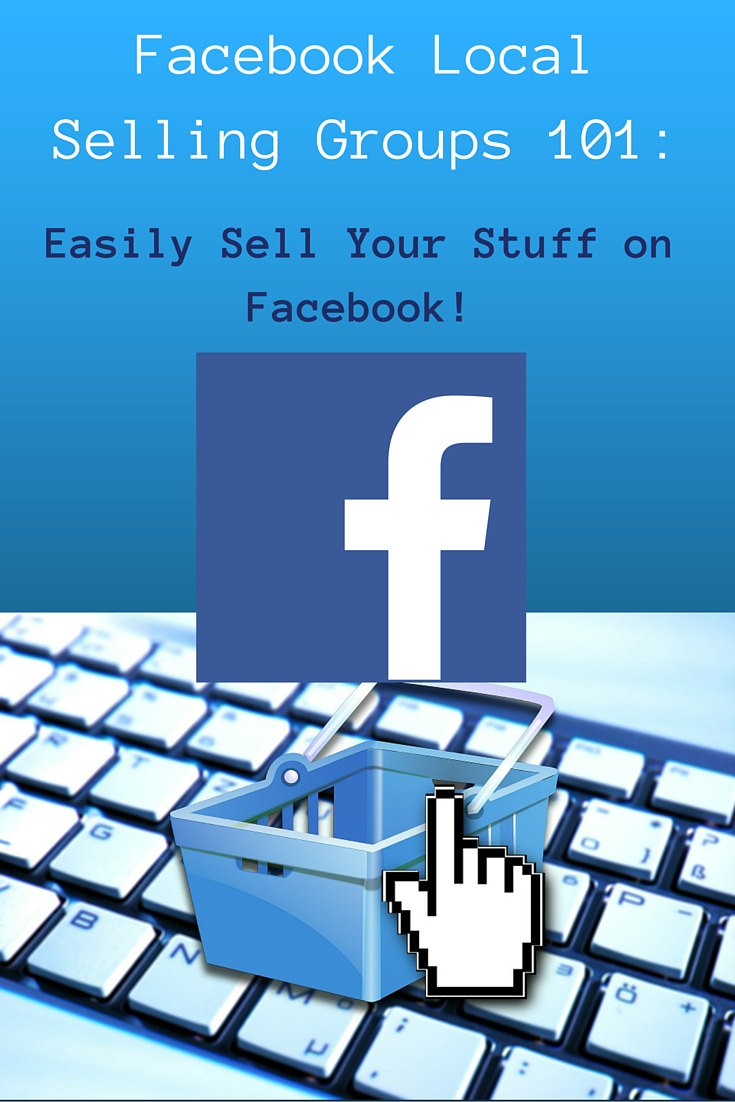 Facebook Local Selling Groups 101: Easily Sell Your Stuff on