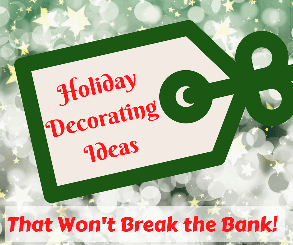 18 Easy Budget Decorating Ideas That Won T Break The Bank: Holiday Decorating Ideas That Won't Break The Bank