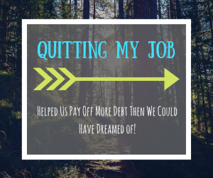 I was able to quit my job and we paid more debt than we could have imagined
