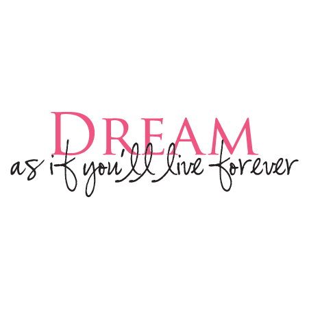 Dream As If You'll Live Forever Wall Quotes™ Decal