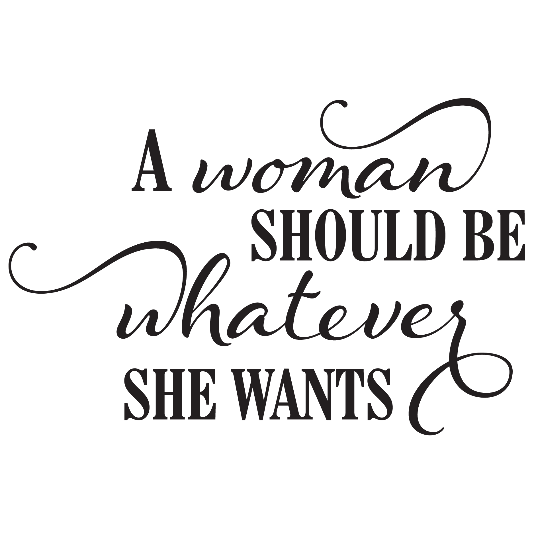A Woman Should Be Whatever She Wants Wall Quotes™ Decal