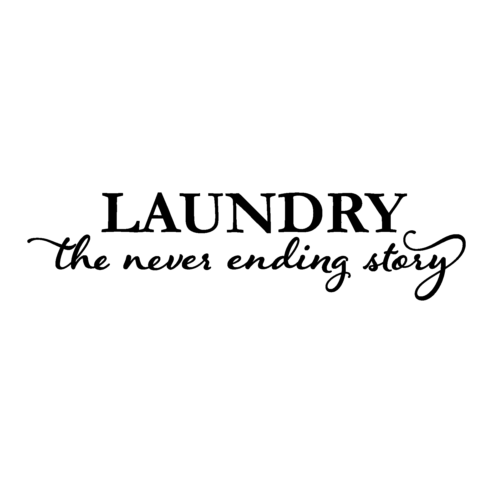 Laundry Never Ending Story Wall Quotes Decal