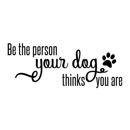 The Person Your Dog Thinks You Are Wall Quotes Decal