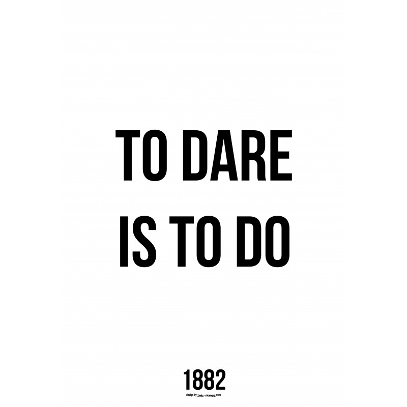 To Dare Is To Do Poster. Text-tavlor och text-posters online.