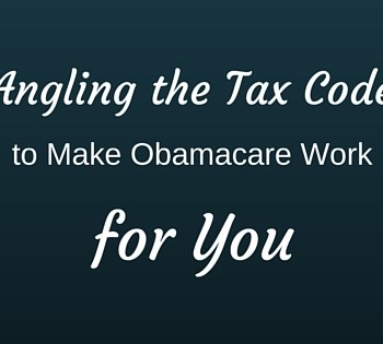 angling the tax code to make obamacare work for you