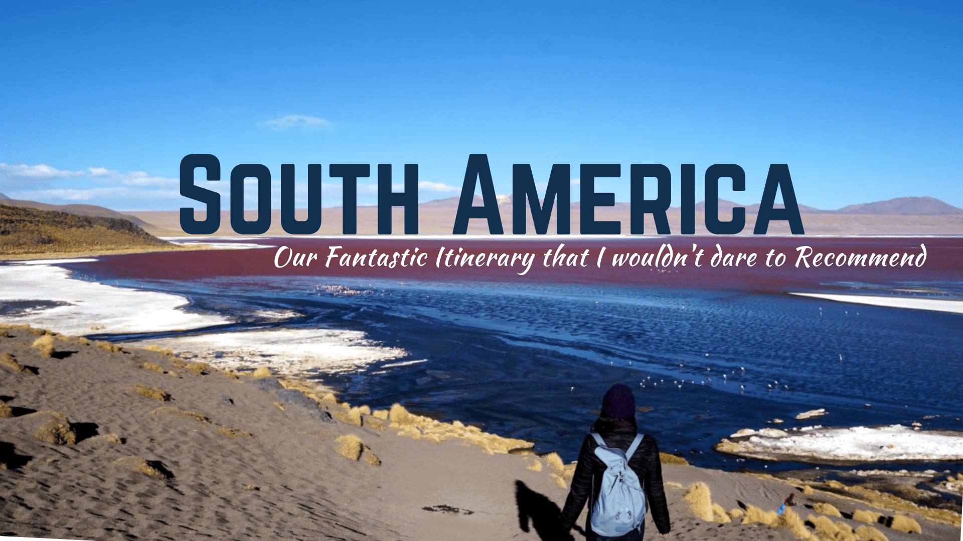 South America: Our Fantastic Itinerary That I Wouldn't Dare to Recommend
