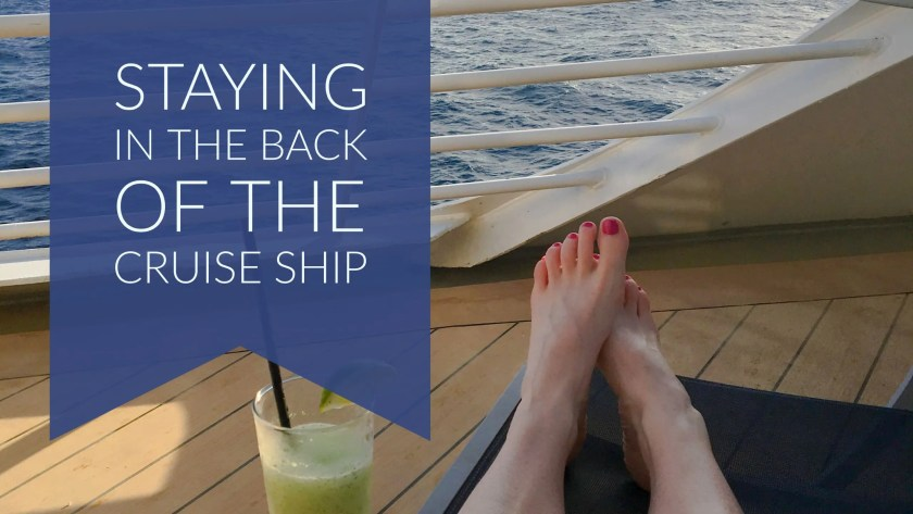 Staying in the Back of the Cruise Ship