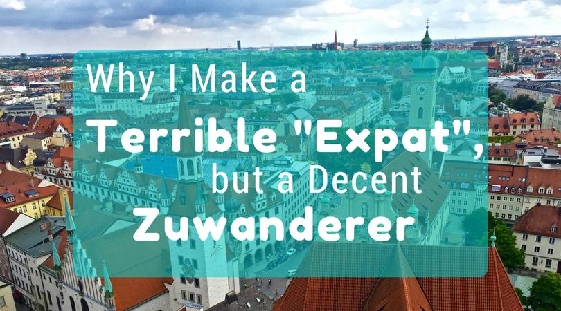 Why I Make a Terrible Expat, but a Decent Zuwanderer