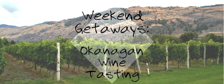 Weekend Getaways: Okanagan Wine Tasting