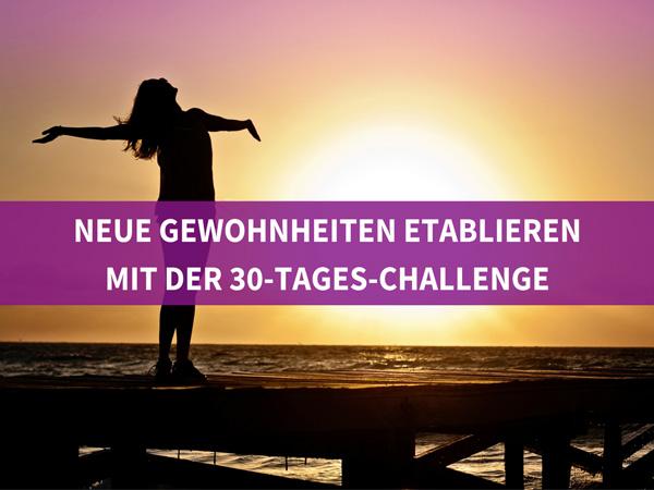 30-Tages-Challenge Challenge Durchhalten Durchhaltevermögen Gewohnheit Neue Gewohnheit Persönlichkeitsentwicklung
