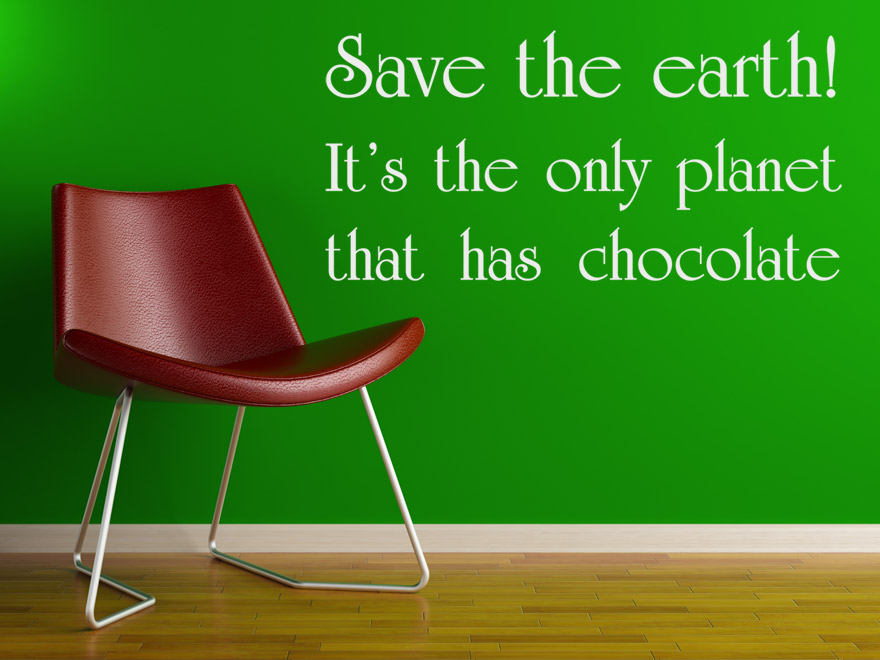 Wandtattoo Spruch Save the earth Its the only planet that has chocolate Wandtattoo Schokolade