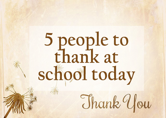 5 people to thank at school today