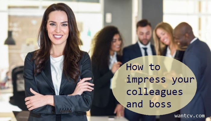 how to impress your colleagues and boss