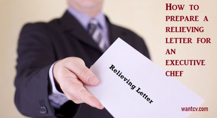 What is a Relieving Letter? Sample Relieving letter for an Executive Chef, Wantcv.com
