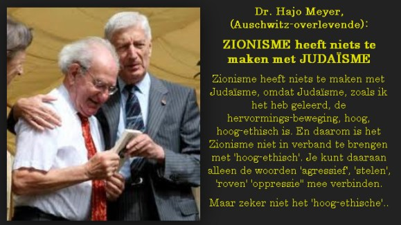 Het was Auschwitz-overlevende, de Nederlandse jood, Dr. Hajo Meyer, die door oud-minister-president Dries van Agt uitgenodigd werd, keer op keer zijn verhaal te vertellen over het Judaïsme tegenover het 'gekaapte Jodendom', oftewel het Zionisme...