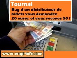 Tournai : bug d'un distributeur de billets - vous demandez 20 euros et vous recevez 50 !